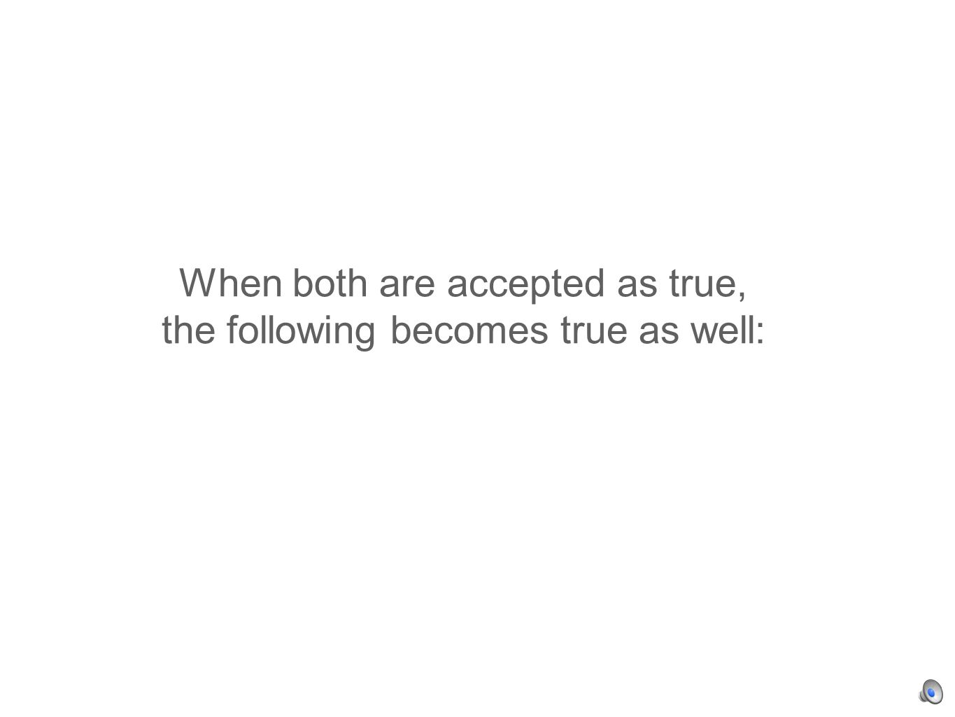 When both are accepted as true, the following becomes true as well:
