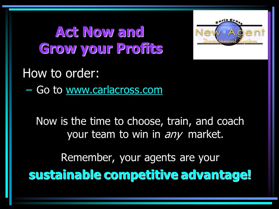 Act Now and Grow your Profits How to order: –Go to   Now is the time to choose, train, and coach your team to win in any market.
