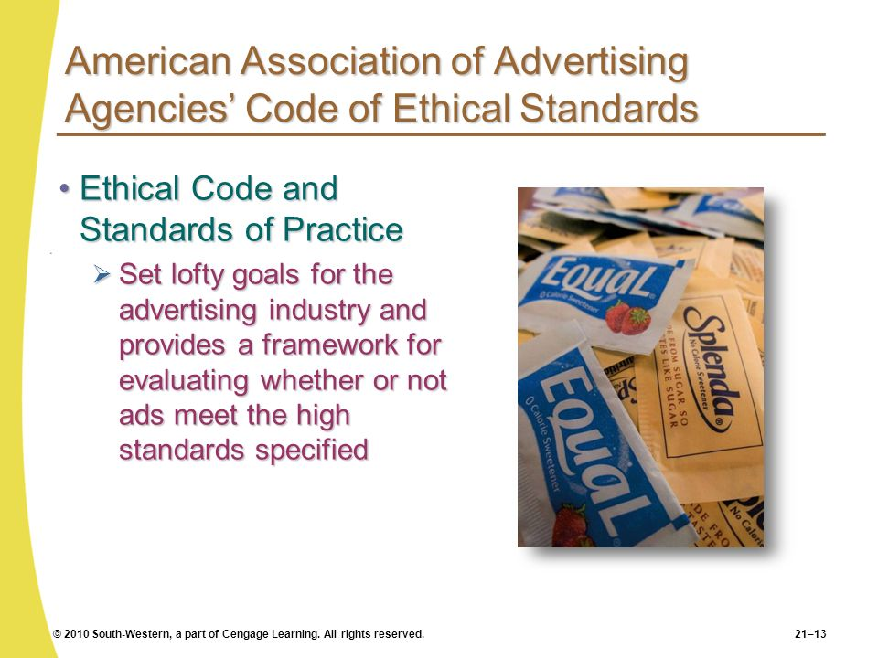 © 2010 South-Western, a part of Cengage Learning. All rights reserved.21–13 American Association of Advertising Agencies Code of Ethical Standards Eth