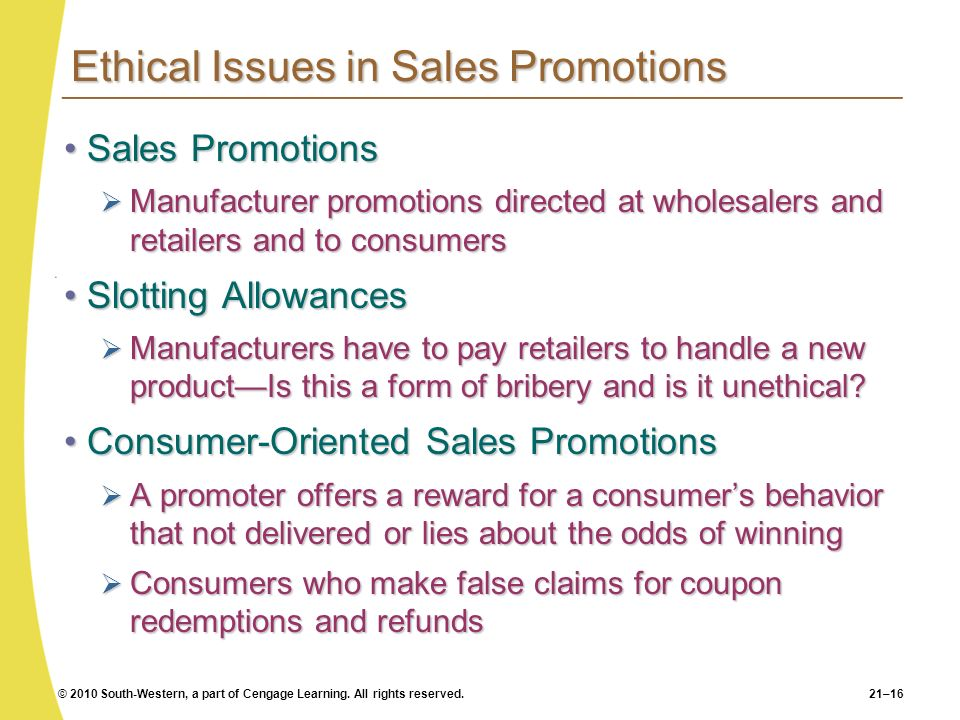 © 2010 South-Western, a part of Cengage Learning. All rights reserved.21–16 Ethical Issues in Sales Promotions Sales PromotionsSales Promotions Manufa