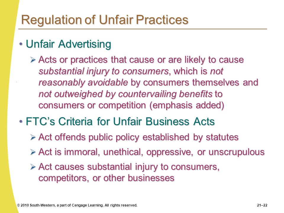 © 2010 South-Western, a part of Cengage Learning. All rights reserved.21–22 Regulation of Unfair Practices Unfair AdvertisingUnfair Advertising Acts o