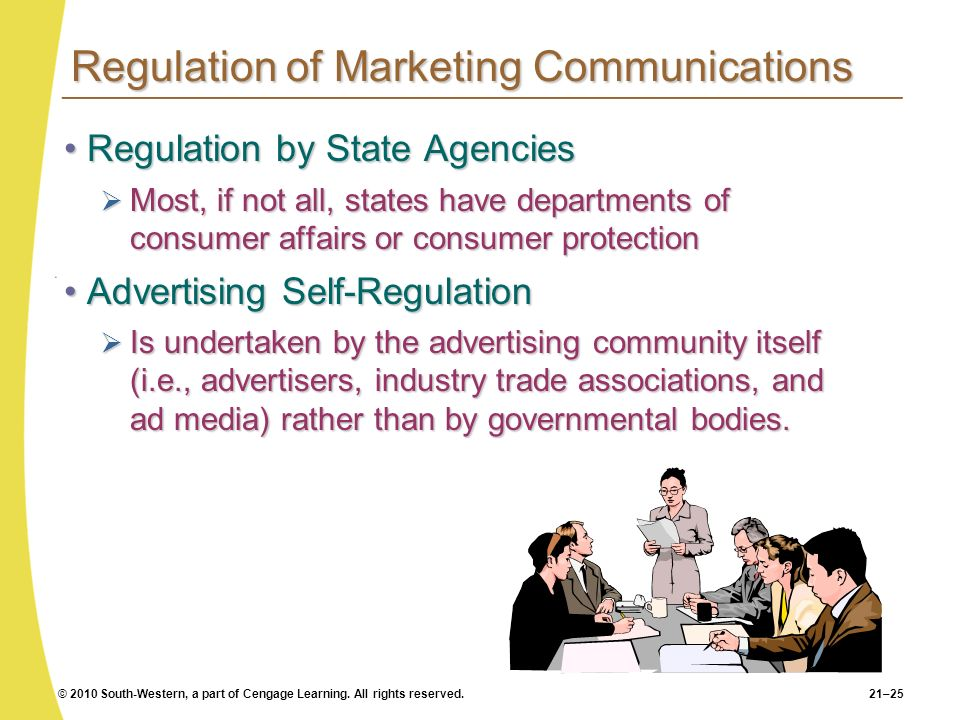 © 2010 South-Western, a part of Cengage Learning. All rights reserved.21–25 Regulation of Marketing Communications Regulation by State AgenciesRegulat