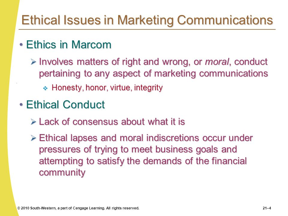 © 2010 South-Western, a part of Cengage Learning. All rights reserved.21–4 Ethical Issues in Marketing Communications Ethics in MarcomEthics in Marcom