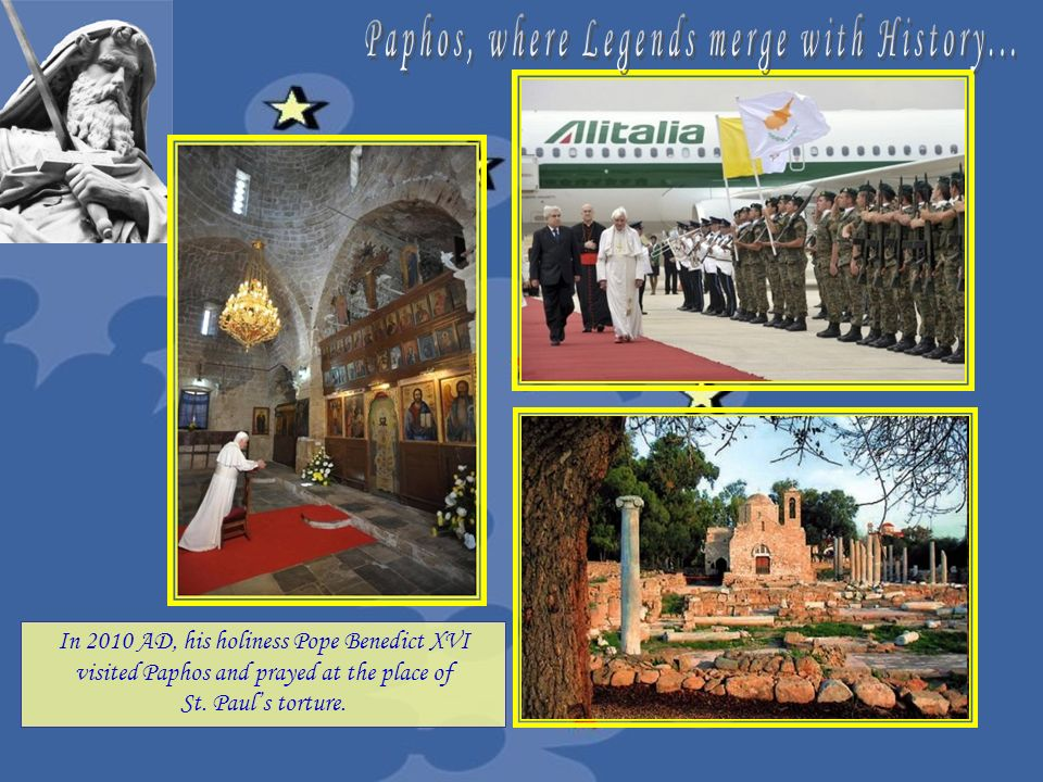 In 2010 AD, his holiness Pope Benedict XVI visited Paphos and prayed at the place of St. Pauls torture.