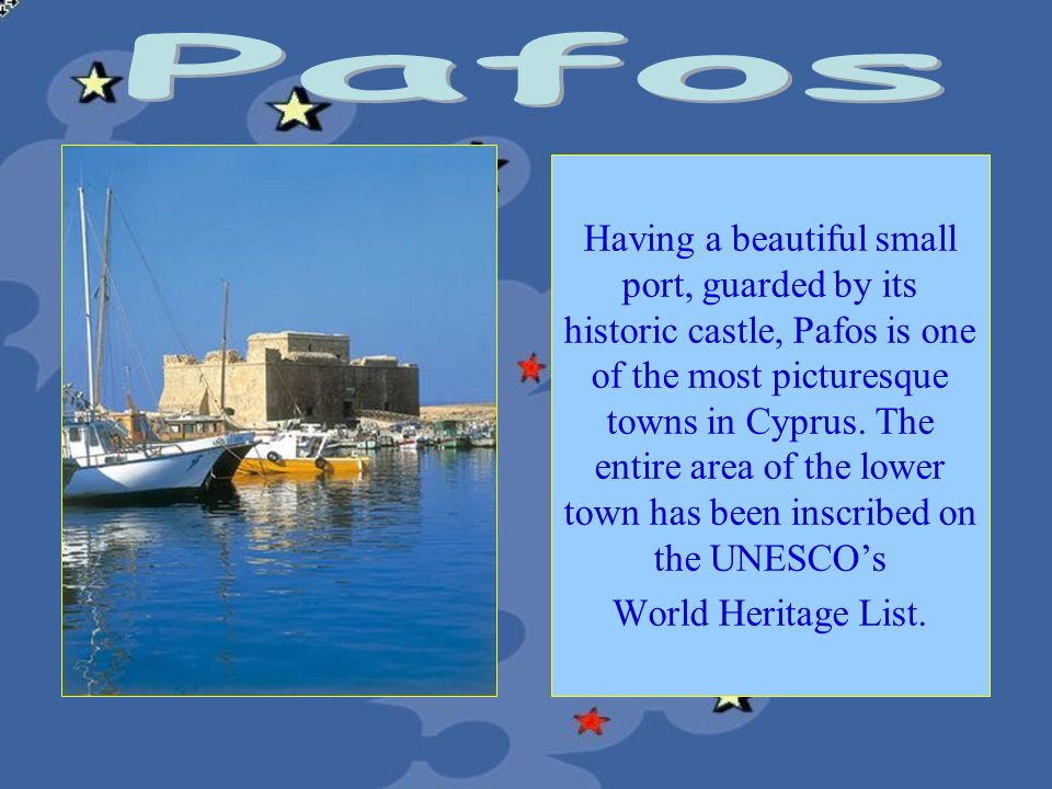 Having a beautiful small port, guarded by its historic castle, Pafos is one of the most picturesque towns in Cyprus. The entire area of the lower town