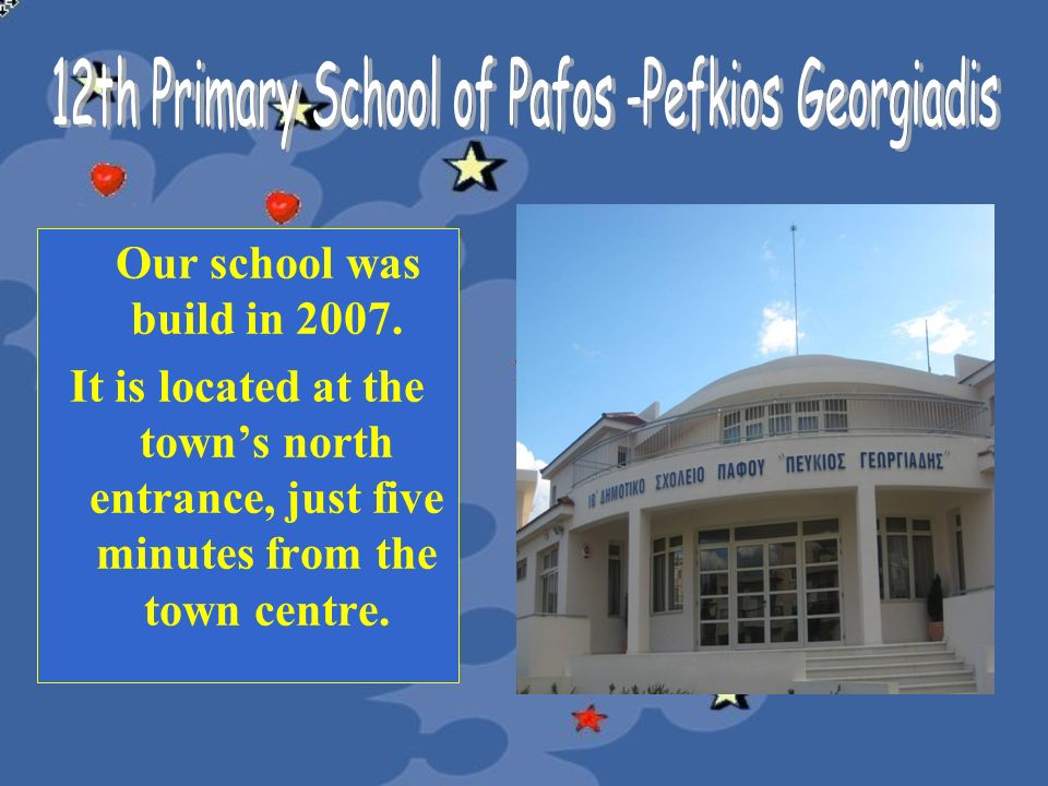 Our school was build in 2007. It is located at the towns north entrance, just five minutes from the town centre.