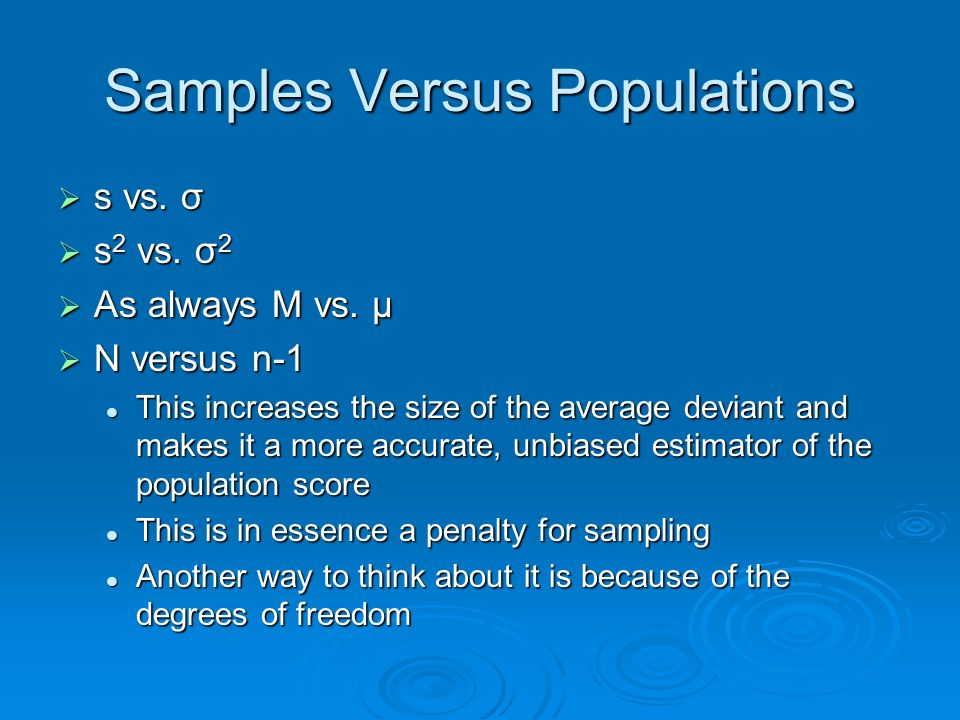 Samples Versus Populations s vs. σ s vs. σ s 2 vs.