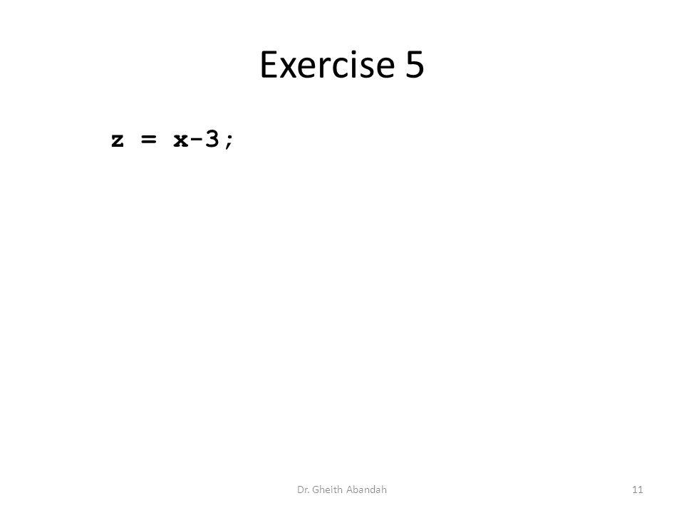 Exercise 5 z = x-3; Dr. Gheith Abandah11