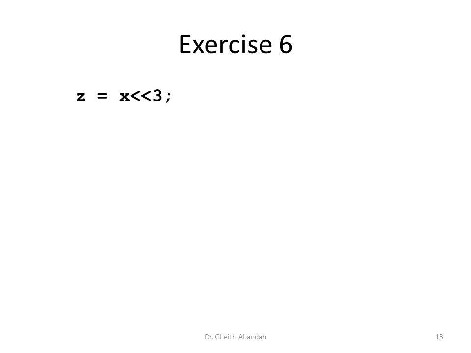 Exercise 6 z = x<<3; Dr. Gheith Abandah13