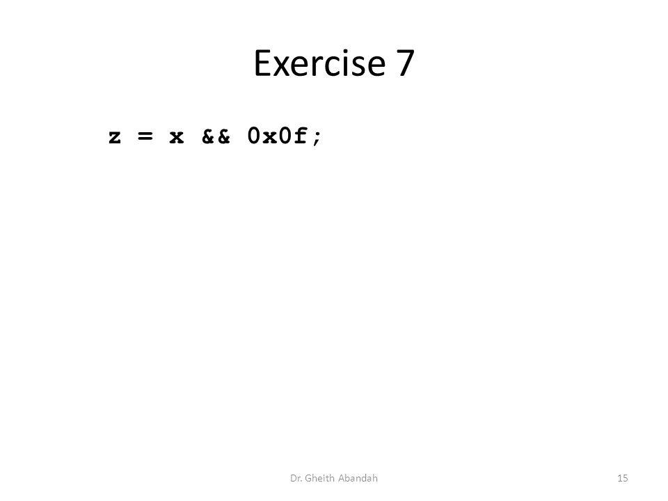 Exercise 7 z = x && 0x0f; Dr. Gheith Abandah15