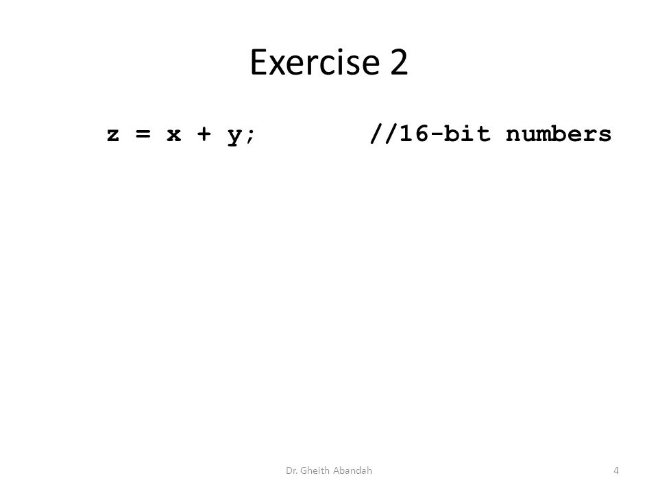 Exercise 2 z = x + y;//16-bit numbers Dr. Gheith Abandah4
