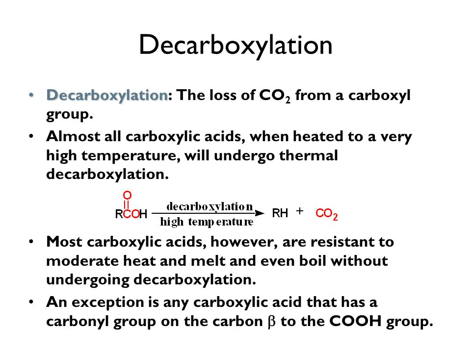 Decarboxylation DecarboxylationDecarboxylation: The loss of CO 2 from a carboxyl group. Almost all carboxylic acids, when heated to a very high temper