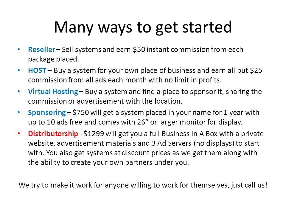 Many ways to get started Reseller – Sell systems and earn $50 instant commission from each package placed.