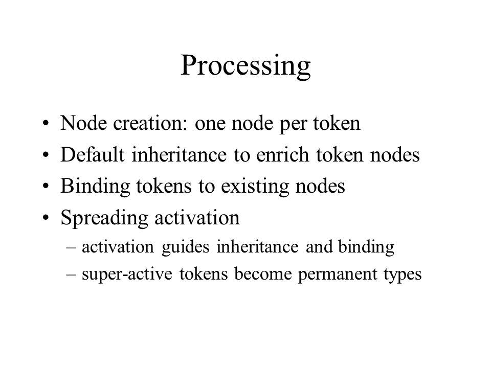 Processing Node creation: one node per token Default inheritance to enrich token nodes Binding tokens to existing nodes Spreading activation –activati