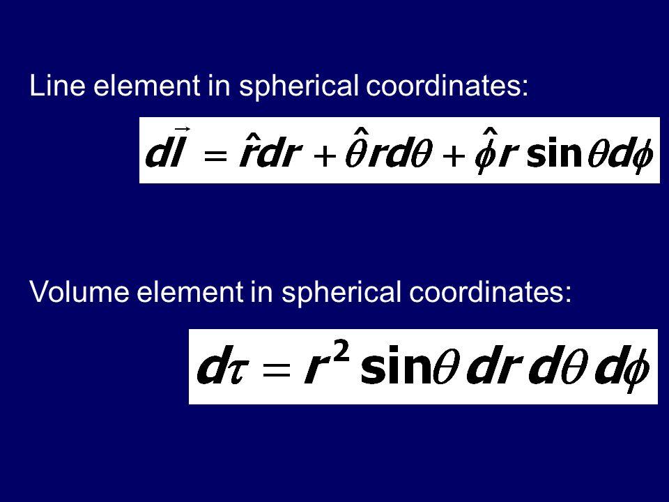 Line element in spherical coordinates: Volume element in spherical coordinates: