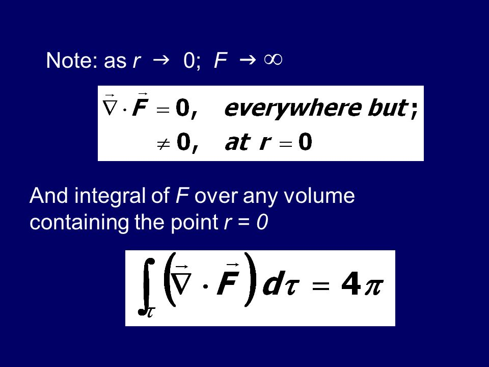 Note: as r 0; F And integral of F over any volume containing the point r = 0
