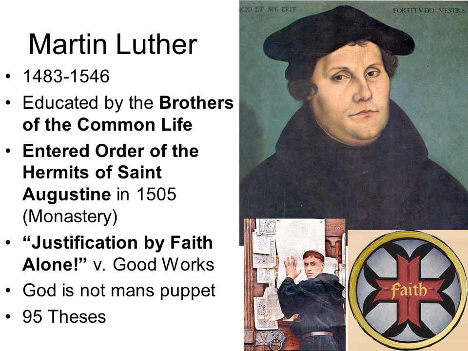 Martin Luther 1483-1546 Educated by the Brothers of the Common Life Entered Order of the Hermits of Saint Augustine in 1505 (Monastery) Justification