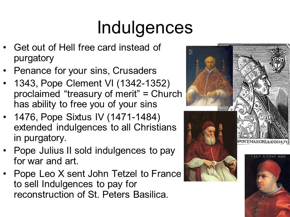 Indulgences Get out of Hell free card instead of purgatory Penance for your sins, Crusaders 1343, Pope Clement VI (1342-1352) proclaimed treasury of m