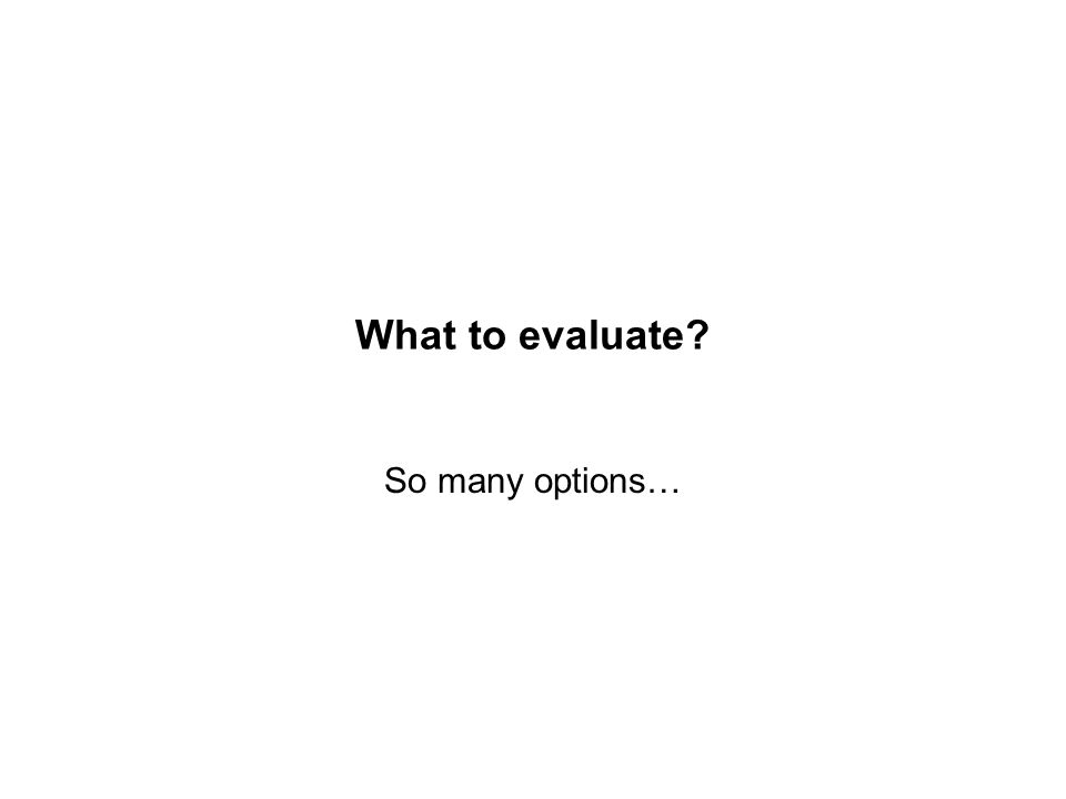 What to evaluate So many options…