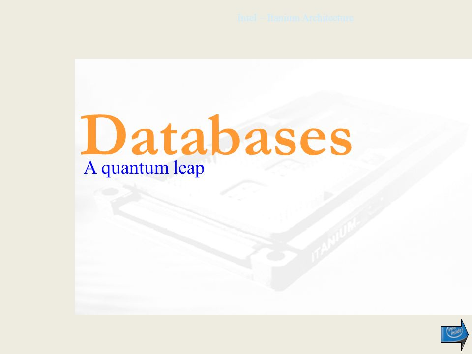 Intel – Itanium Architecture Databases A quantum leap