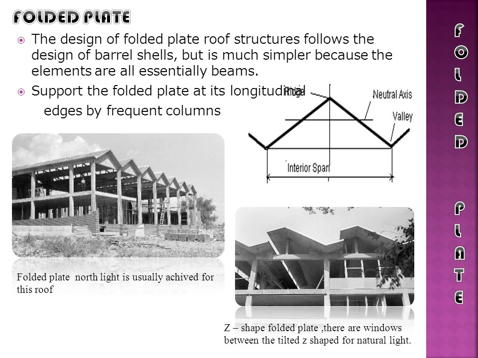 The design of folded plate roof structures follows the design of barrel shells, but is much simpler because the elements are all essentially beams. Su
