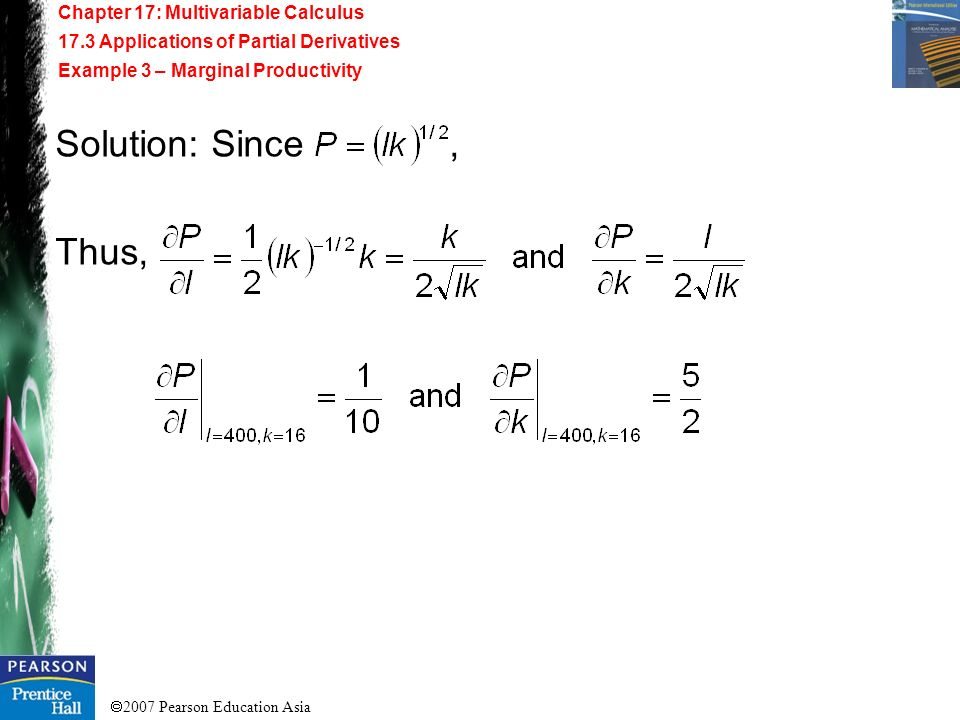 2007 Pearson Education Asia Chapter 17: Multivariable Calculus 17.3 Applications of Partial Derivatives Example 3 – Marginal Productivity Solution: Si