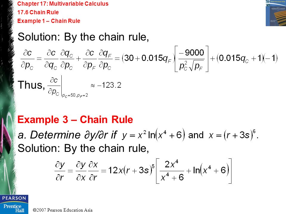 2007 Pearson Education Asia Chapter 17: Multivariable Calculus 17.6 Chain Rule Example 1 – Chain Rule Example 3 – Chain Rule Solution: By the chain ru