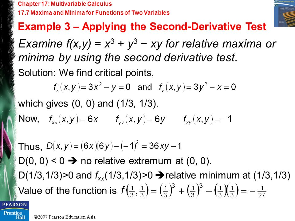 2007 Pearson Education Asia Chapter 17: Multivariable Calculus 17.7 Maxima and Minima for Functions of Two Variables Example 3 – Applying the Second-D