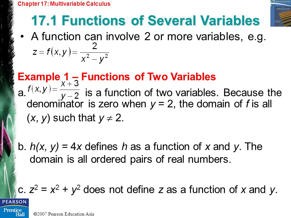 2007 Pearson Education Asia Chapter 17: Multivariable Calculus 17.1 Functions of Several Variables Example 1 – Functions of Two Variables A function c