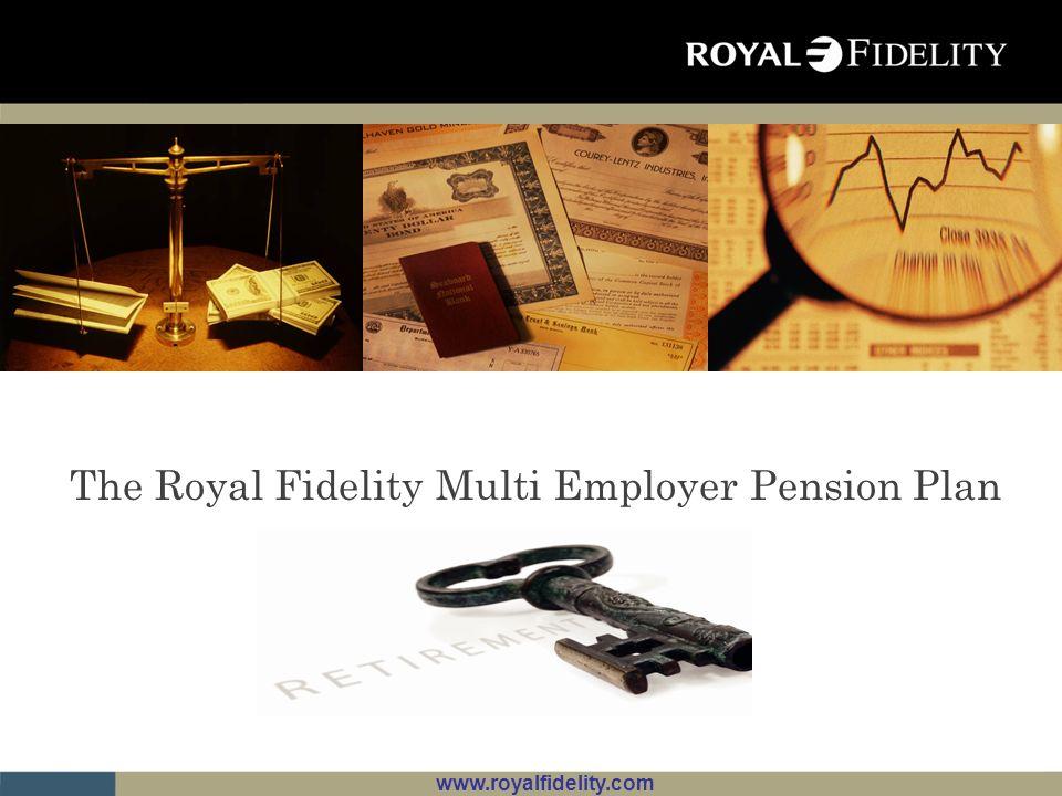 www.royalfidelity.com The Royal Fidelity Multi Employer Pension Plan
