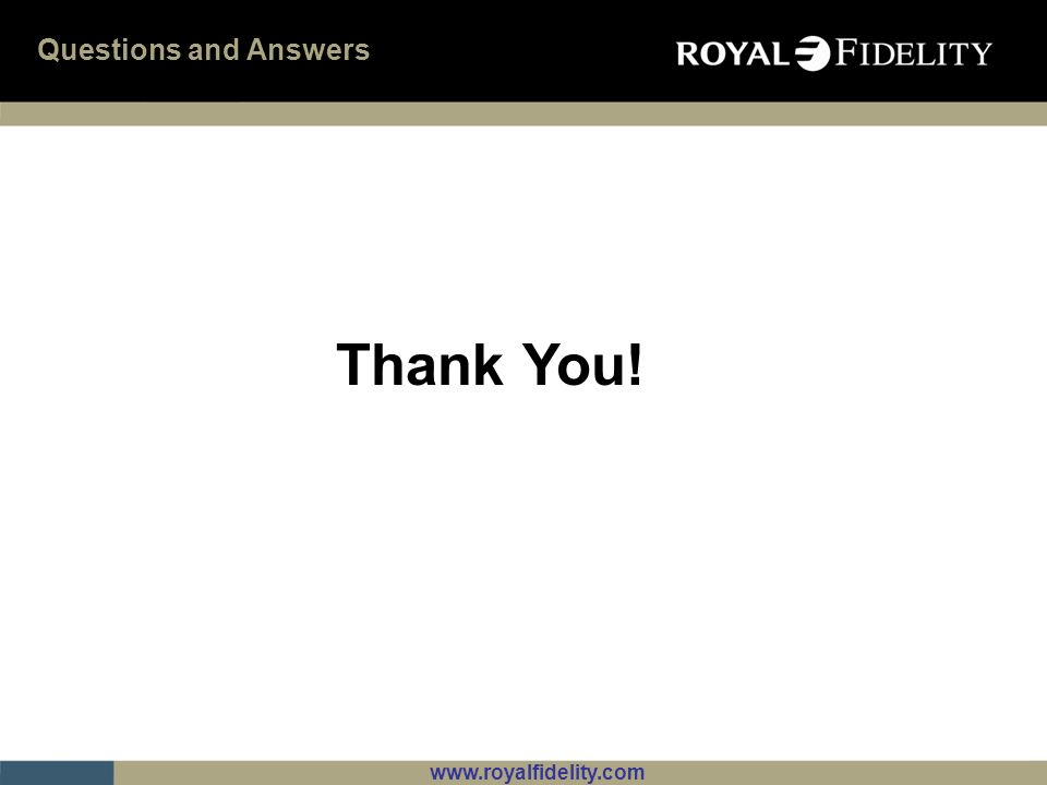 www.royalfidelity.com Questions and Answers Thank You!