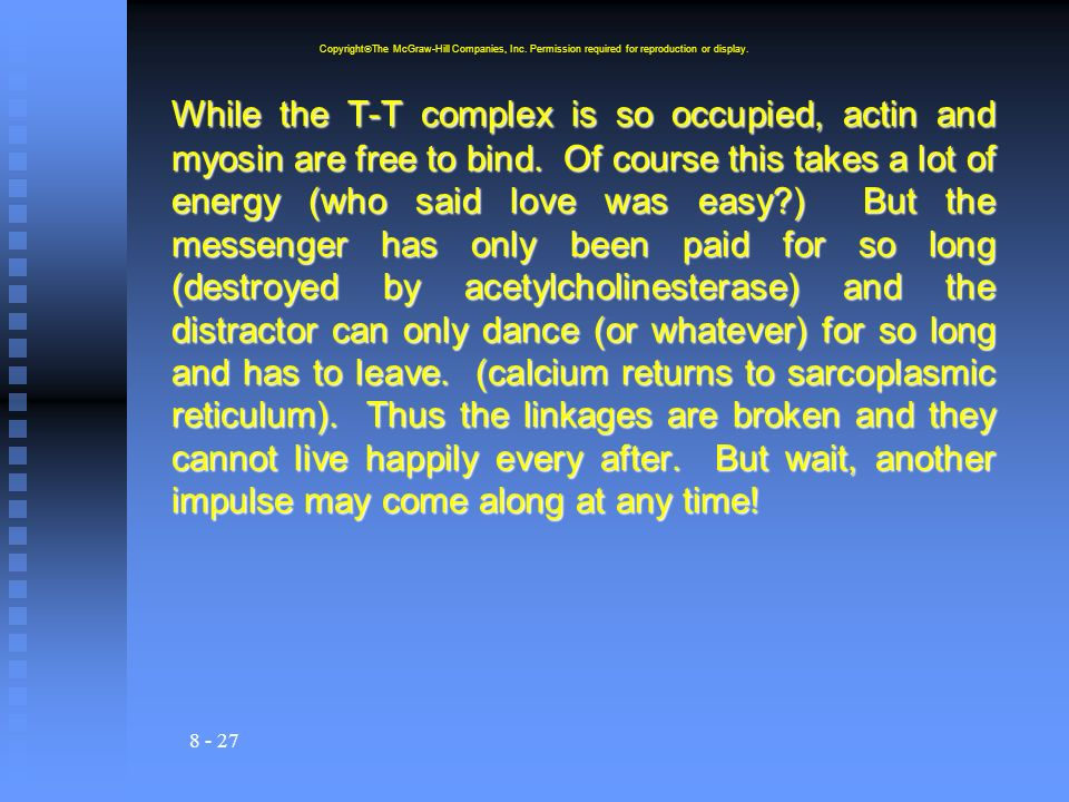 8 - 27 While the T-T complex is so occupied, actin and myosin are free to bind. Of course this takes a lot of energy (who said love was easy?) But the
