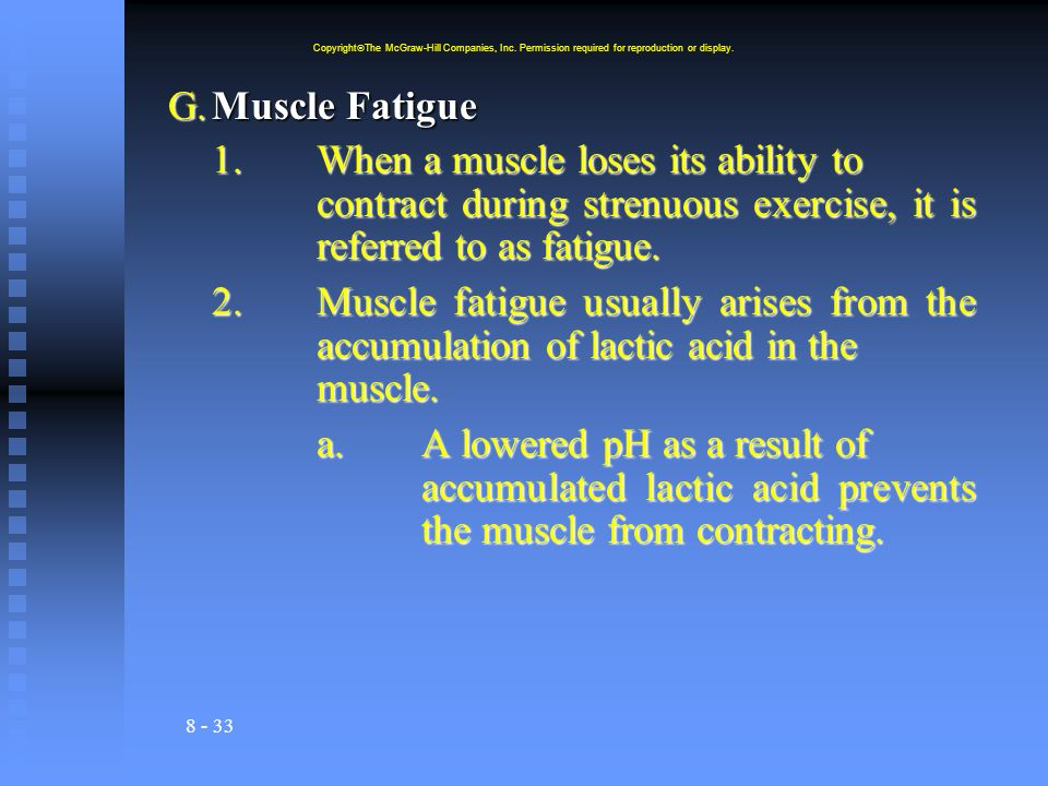 8 - 33 G.Muscle Fatigue 1.When a muscle loses its ability to contract during strenuous exercise, it is referred to as fatigue. 2.Muscle fatigue usuall