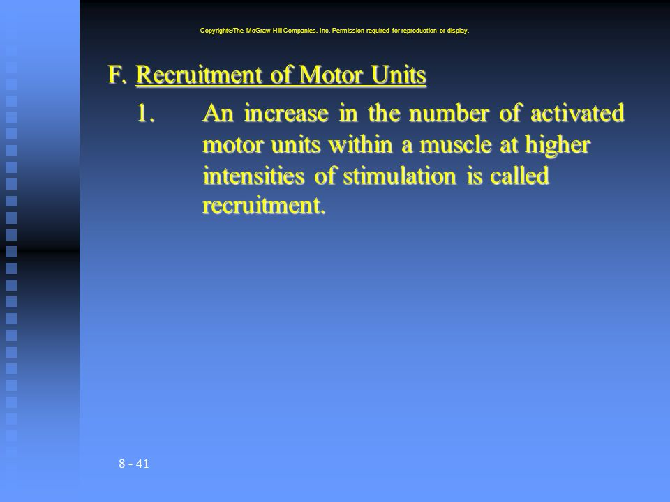8 - 41 F.Recruitment of Motor Units 1.An increase in the number of activated motor units within a muscle at higher intensities of stimulation is called recruitment.