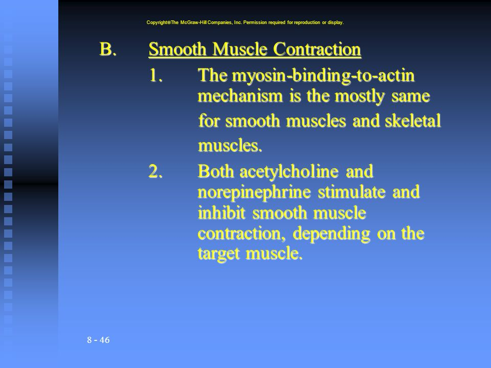 8 - 46 B.Smooth Muscle Contraction 1.The myosin-binding-to-actin mechanism is the mostly same for smooth muscles and skeletal for smooth muscles and skeletal muscles.