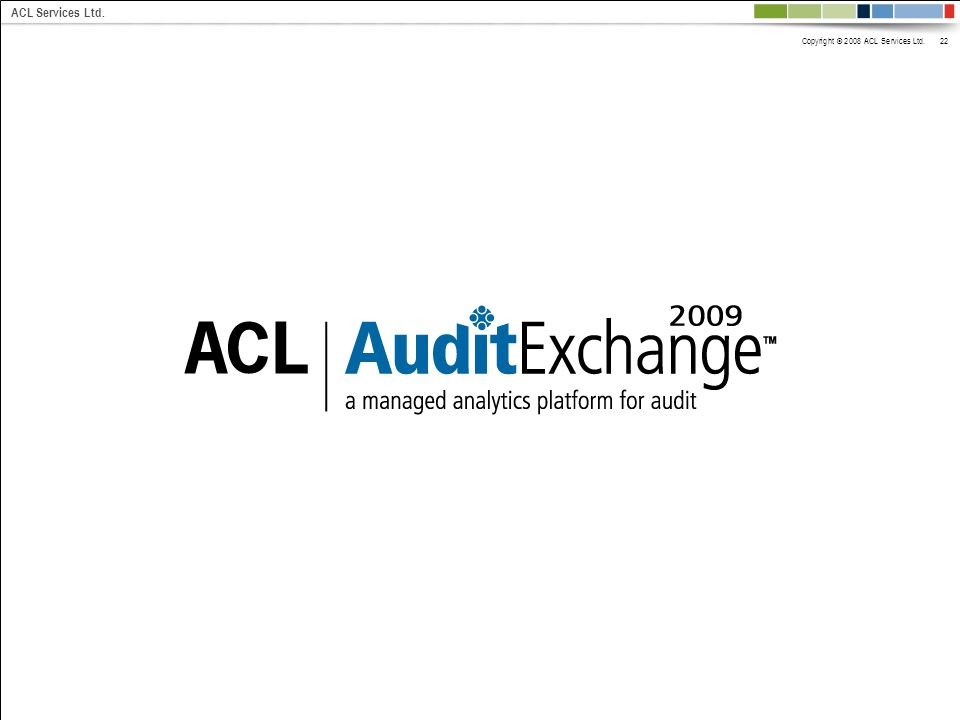 Copyright © 2008 ACL Services Ltd. 22 ACL Services Ltd.
