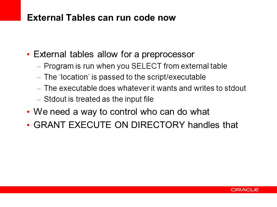 External Tables can run code now External tables allow for a preprocessor – Program is run when you SELECT from external table – The location is passe