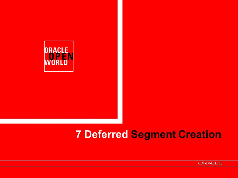 7 Deferred Segment Creation