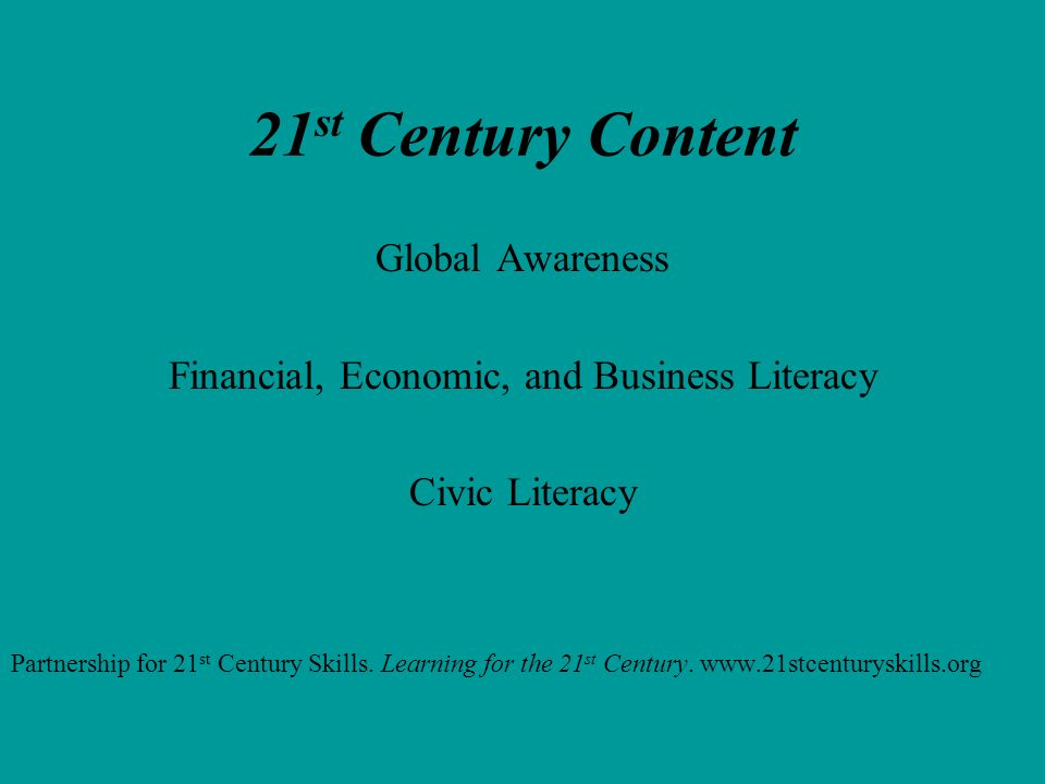 21 st Century Content Global Awareness Financial, Economic, and Business Literacy Civic Literacy Partnership for 21 st Century Skills. Learning for th