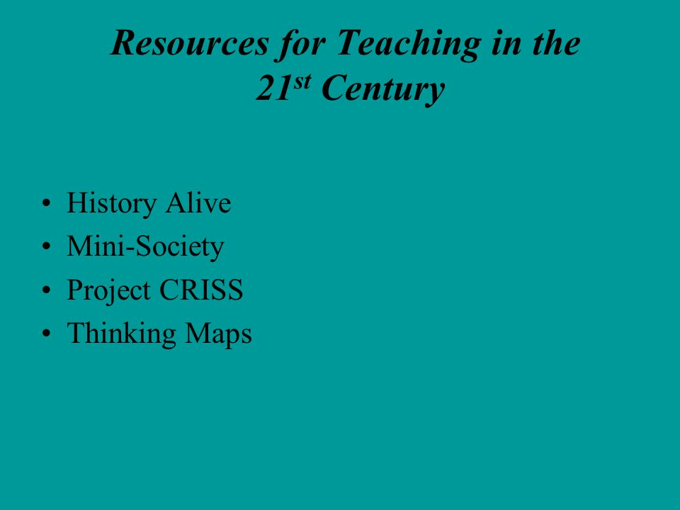 Resources for Teaching in the 21 st Century History Alive Mini-Society Project CRISS Thinking Maps