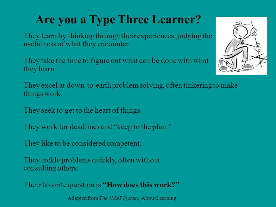 Are you a Type Three Learner? They learn by thinking through their experiences, judging the usefulness of what they encounter. They take the time to f