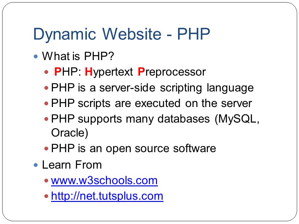 Dynamic Website - PHP What is PHP? PHP: Hypertext Preprocessor PHP is a server-side scripting language PHP scripts are executed on the server PHP supp