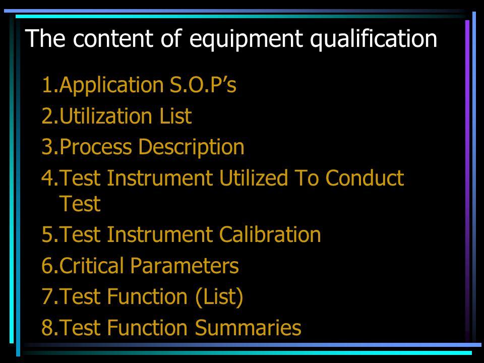 The content of equipment qualification 1.Application S.O.Ps 2.Utilization List 3.Process Description 4.Test Instrument Utilized To Conduct Test 5.Test