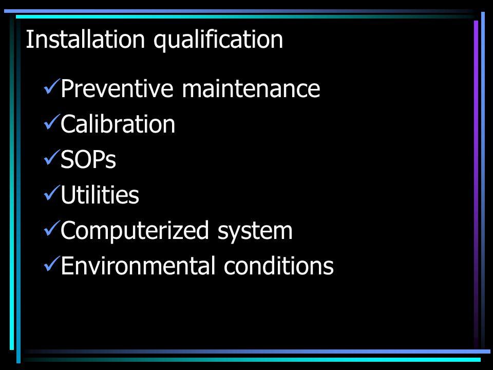 Installation qualification Preventive maintenance Calibration SOPs Utilities Computerized system Environmental conditions