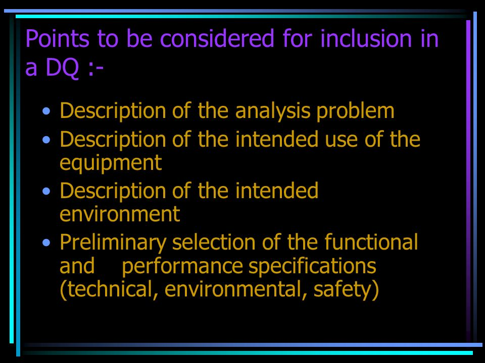 Points to be considered for inclusion in a DQ :- Description of the analysis problem Description of the intended use of the equipment Description of t