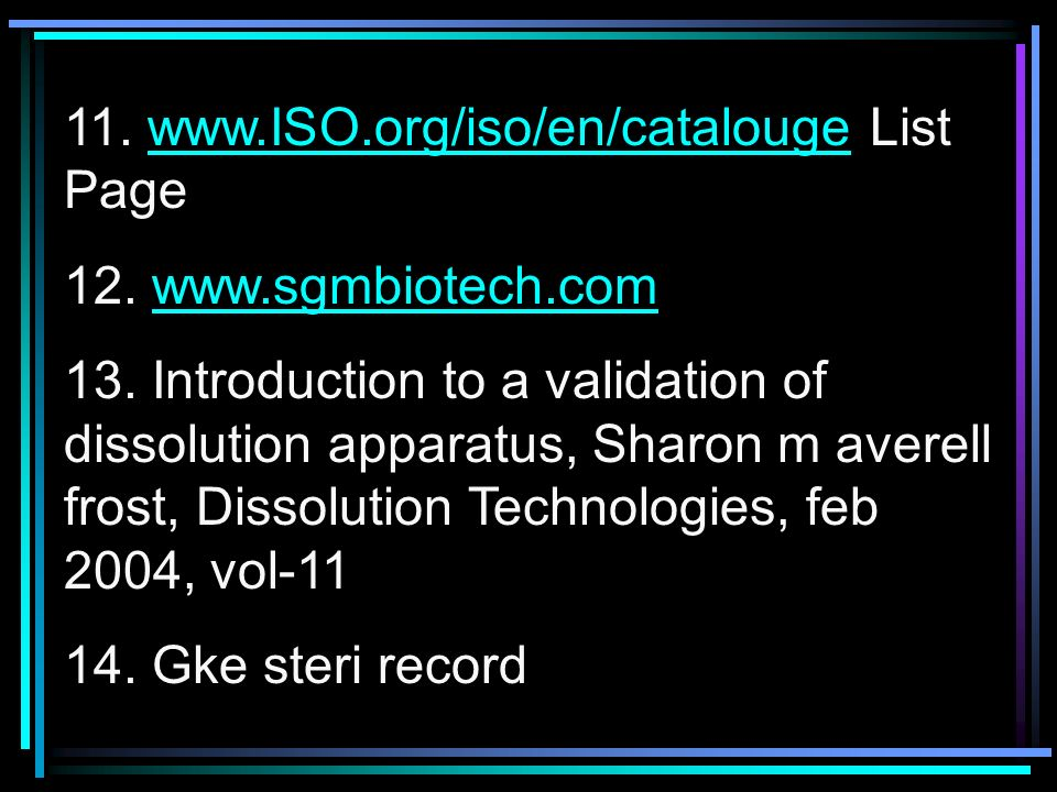 11. www.ISO.org/iso/en/catalouge List Pagewww.ISO.org/iso/en/catalouge 12. www.sgmbiotech.comwww.sgmbiotech.com 13. Introduction to a validation of di