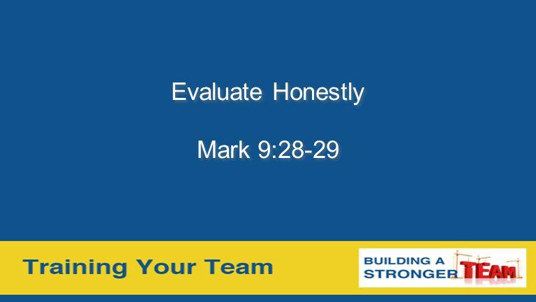 Evaluate Honestly Mark 9:28-29 Evaluate Honestly Mark 9:28-29