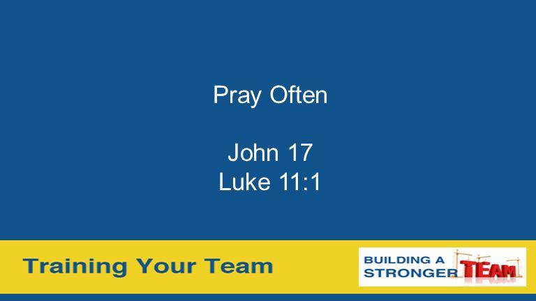 Pray Often John 17 Luke 11:1