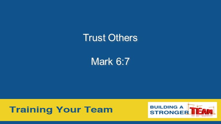 Trust Others Mark 6:7 Trust Others Mark 6:7