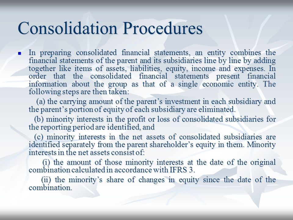 Consolidation Procedures In preparing consolidated financial statements, an entity combines the financial statements of the parent and its subsidiarie